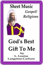 Sheet Music God's Best Gift To Me ebook by L. Louise Langston-Carlson