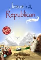 Jesus Is A Republican ebook by Katherine Black