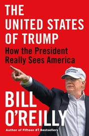 The United States of Trump - How the President Really Sees America E-bok by Bill O'Reilly