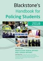 Blackstone's Handbook for Policing Students 2018 ebook by Robin Bryant, Sarah Bryant, Sofia Graça,...