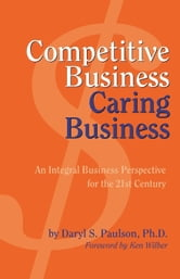 Competitive Business, Caring Business ebook by Paulson, Daryl S. PhD