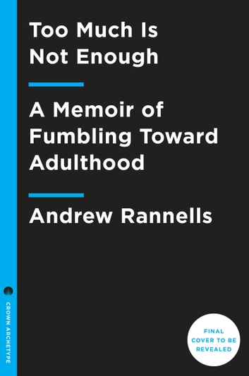 Too Much Is Not Enough - A Memoir of Fumbling Toward Adulthood ebook by Andrew Rannells