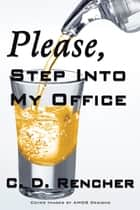 Please, Step into my Office ebook by C. D. Rencher
