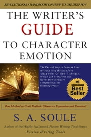 Writer's Guide to Character Emotion: Best Method to Craft Realistic Character Expression and Emotion - Fiction Writing Tools, #6 ebook by S. A. Soule