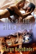 Kiss of the Silver Wolf ebook by Sharon  Buchbinder