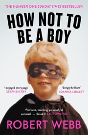 How Not To Be a Boy ebook by Robert Webb