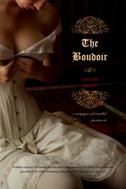 The Boudoir, Volumes 3 and 4 - a magazine of scandal, facetiae etc ebook by Anonymous,Locus Elm Press (editor),William Lazenby (editor)