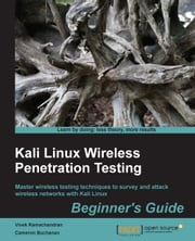 Kali Linux Wireless Penetration Testing: Beginner's Guide ebook by Vivek Ramachandran,Cameron Buchanan