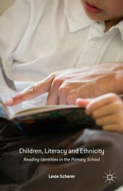 Children, Literacy and Ethnicity - Reading Identities in the Primary School ebook by Alexandra Scherer