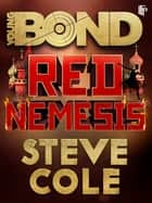 Young Bond: Red Nemesis ebook by Steve Cole