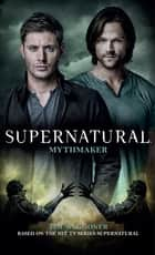 Supernatural - Mythmaker ebook by Tim Waggoner