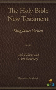 King James New Testament (1769) with Hebrew and Greek dictionary (Strongs) - Optimised by Theospace ebook by James I,Theospace