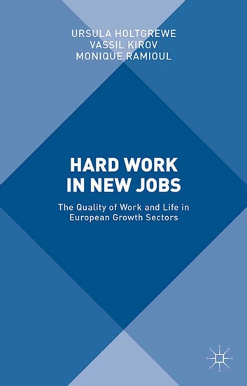 Hard Work in New Jobs - The Quality of Work and Life in European Growth Sectors ebook by