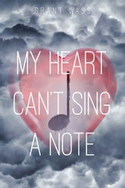 My Heart Can't Sing a Note ebook by Grant Wass