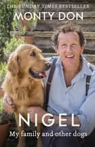 Nigel - my family and other dogs ebook by Monty Don