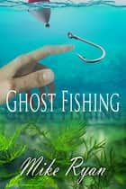 Ghost Fishing ebook by Mike Ryan