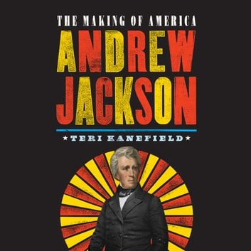 Andrew Jackson - The Making of America audiobook by Teri Kanefield