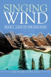 SINGING WIND - BOOK I LAST OF THE DOG DAYS ebook by Lee Shaw-Newland