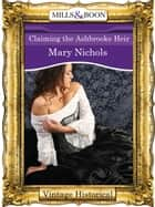 Claiming the Ashbrooke Heir (Mills & Boon Historical) eBook by Mary Nichols