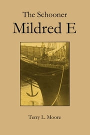 The Schooner Mildred E ebook by Terry Moore