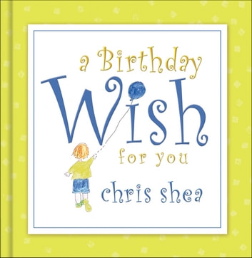 A Birthday Wish for You eBook by Chris Shea