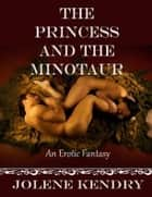 The Princess and the Minotaur ebook by Jolene Kendry