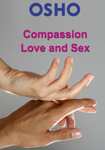 Compassion, Love and Sex ebook by Osho