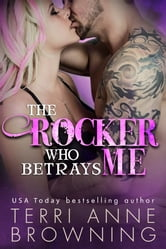 The Rocker Who Betrays Me ebook by Terri Anne Browning