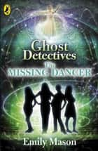 Ghost Detectives: The Missing Dancer ebook by Emily Mason