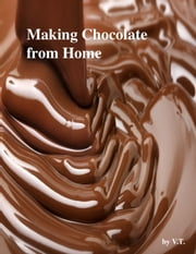 Making Chocolate from Home ebook by V.T.