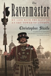 The Ravenmaster - My Life with the Ravens at the Tower of London ebook by Christopher Skaife