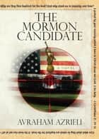 The Mormon Candidate ebook by Avraham Azrieli