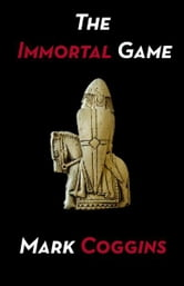 The Immortal Game ebook by Mark Coggins