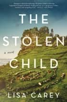 The Stolen Child - A Novel ebook by Lisa Carey