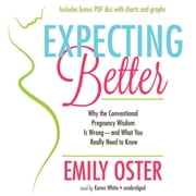 Expecting Better - Why the Conventional Pregnancy Wisdom Is Wrong—And What You Really Need to Know audiobook by Emily Oster