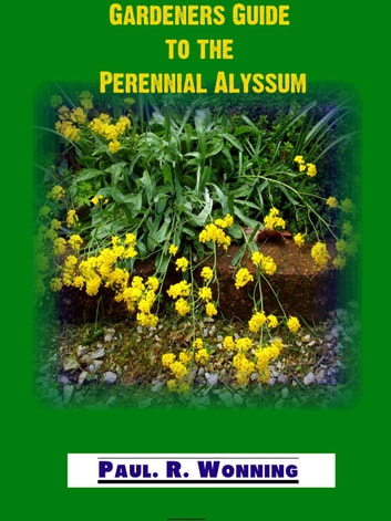 Gardeners guide to perennial alyssum ebook by paul r wonning gardeners guide to perennial alyssum gardeners guide to the full sun perennial flower garden mightylinksfo