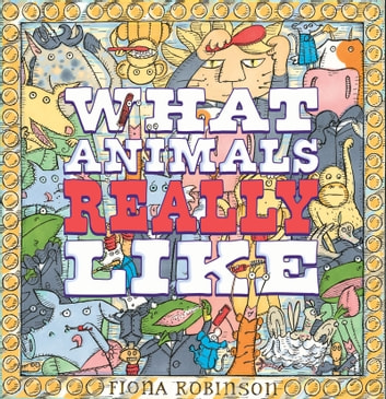 What Animals Really Like ebook by Fiona Robinson