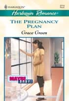 The Pregnancy Plan ebook by Grace Green
