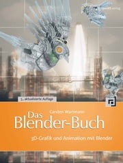 Das Blender-Buch - 3D-Grafik und Animation mit Blender ebook by Carsten Wartmann