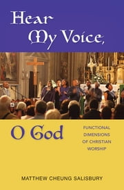 Hear My Voice, O God - Functional Dimensions of Christian Worship ebook by Matthew Cheung Salisbury
