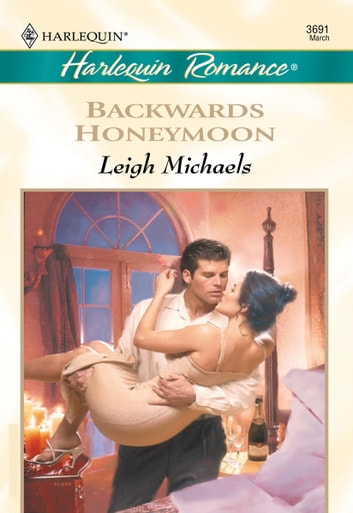 Backwards Honeymoon ebook by Leigh Michaels