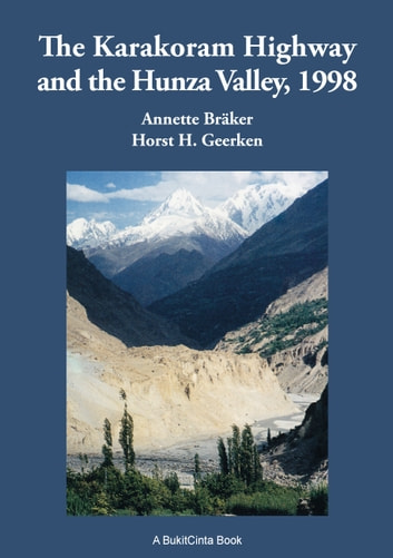 The Karakoram Highway and the Hunza Valley, 1998 - History, Culture, Experiences ebook by Horst H. Geerken,Annette Bräker
