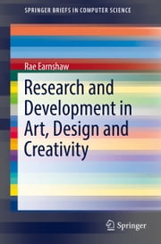 Research and Development in Art, Design and Creativity ebook by Rae Earnshaw