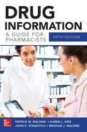 Drug Information A Guide for Pharmacists 5/E ebook by Patrick Malone,Karen Kier,John Stanovich,Meghan J. Malone