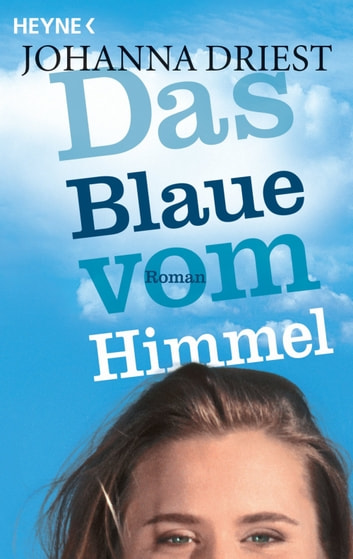 Das Blaue vom Himmel - Roman ebook by Johanna Driest