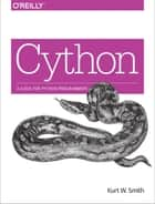 Cython - A Guide for Python Programmers ebook by Kurt W. Smith