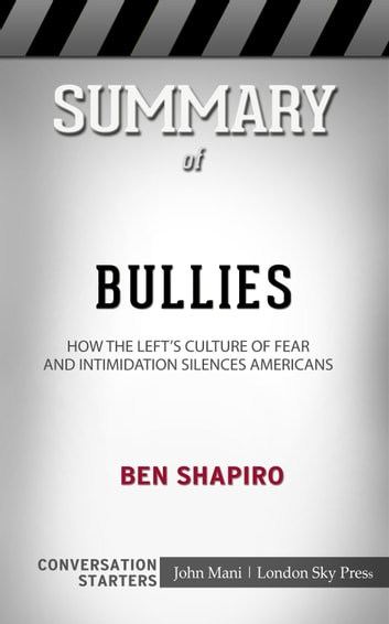 Summary of Bullies - How the Left's Culture of Fear and Intimidation Silences Americans: Conversation Starters ebook by Paul Mani