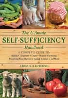 The Ultimate Self-Sufficiency Handbook ebook by Abigail R. Gehring
