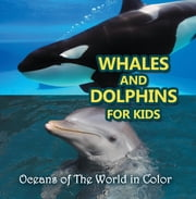 Whales and Dolphins for Kids : Oceans of The World in Color - Marine Life and Oceanography for Kids ebook by Baby Professor
