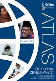 Atlas of Global Development - A Visual Guide to the Worlds Greatest Challenges ebook by World Bank